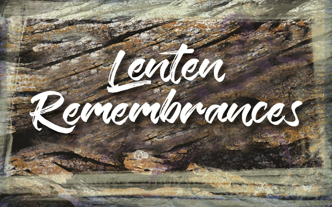 Lenten Remembrances by Ruth