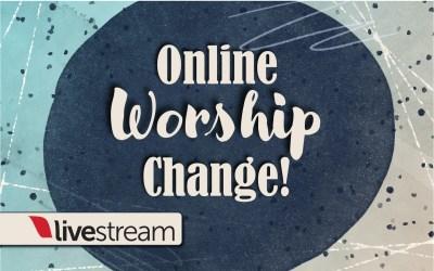 Online Worship Change!