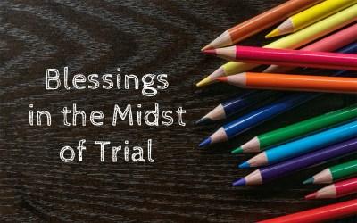 Blessings in the Midst of Trial – A Preschool Update
