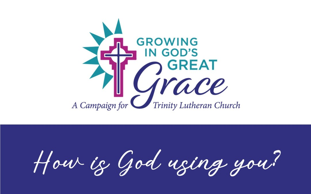 "How is God using you to be ""Growing in God's Great Grace?"""