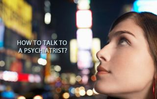 How to Talk to a Psychiatrist?
