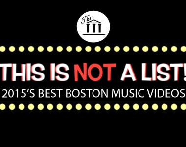 This Is Not A List! 2015's Best Boston Music Videos