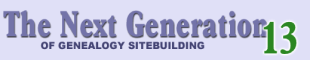 The Next Generation 13 of Genealogy sitebuilding