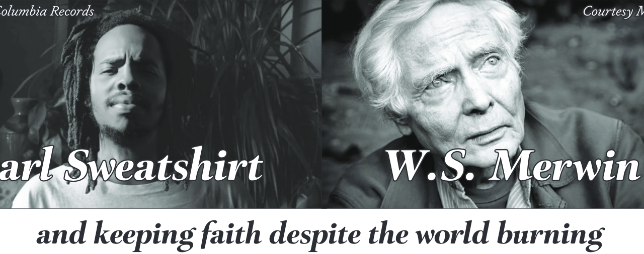 Earl Sweatshirt, W.S. Merwin and keeping faith despite the world burning