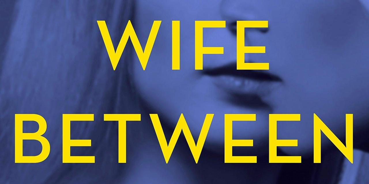Mad about books: 'The Wife Between Us' by Greer Hendricks and Sarah Pekkanen