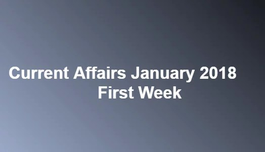 Current Affairs January 2018 First Week