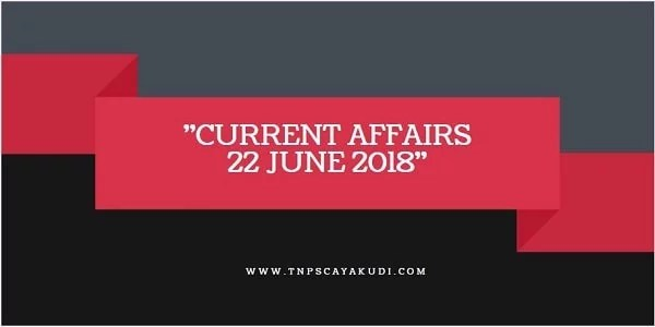 Current Affairs Tamil 22 June 2018