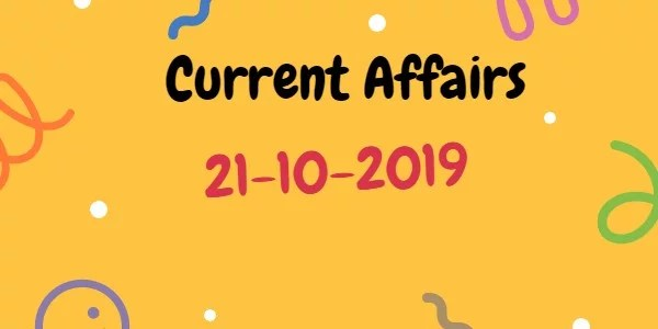 Current Affairs 21-10-2019