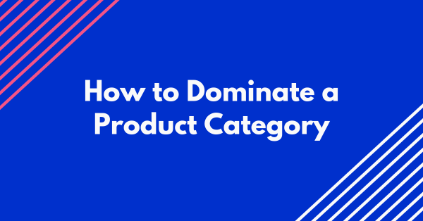 How to Dominate a Product Category