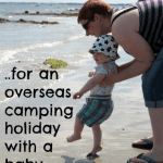 Top 10 Tips – Taking an overseas camping holiday with a baby