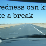 Tiredness can kill. Take a break.
