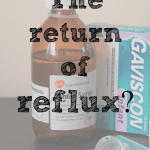 The return of reflux?