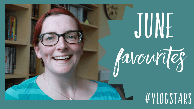 June favourites #VLOGSTARS
