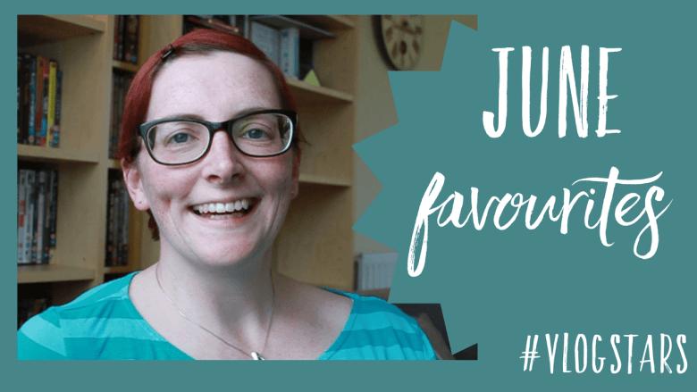 June favourites #VLOGSTARS