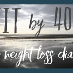 Fit by 40 // The weight loss diaries (Day 26-44)