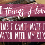 Ten things I love // Films I can't wait to watch with my kids