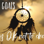 Life goals // Is it OK not to dream?