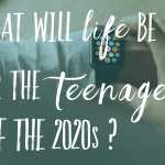 What will life be like for the teenagers of the 2020s?
