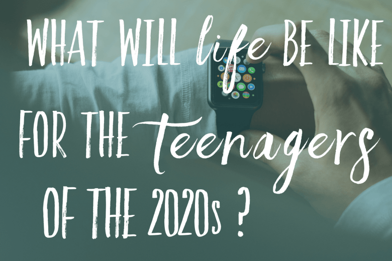 What will life be like for the teenagers of the 2020s
