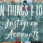 Ten things I love // Instagram accounts