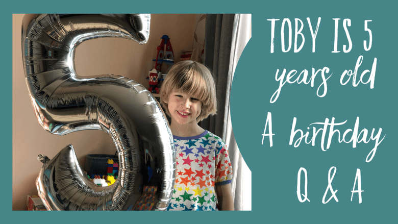 Toby is 5 years old - A birthday Q & A