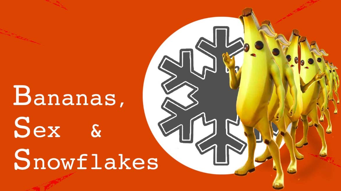 Bananas, Sex and Snowflakes