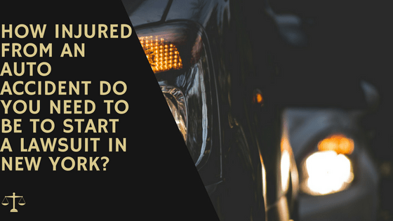How injured from an auto accident do you need to be to start a lawsuit in New York?