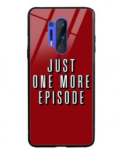 One More Episode Oneplus 8 Pro Glass Case Cover