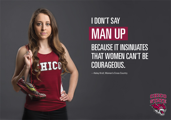 "Haley Kroll, Chico State women's cross country athlete, says, ""I don't say man up because it insinuates that women can't be courageous."""