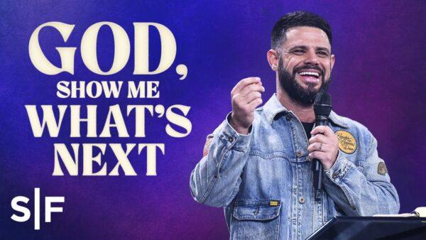 God, Show Me What's Next - Steven Furtick (Sermon Notes + Pdf) Photo August 4, 2021