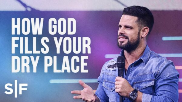How God Fills Your Dry Places - Steven Furtick (Sermon Notes + Pdf) Photo August 4, 2021