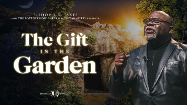 The Gift In The Garden - Bishop T.d. Jakes (Sermon Notes + Pdf) Photo September 18, 2021