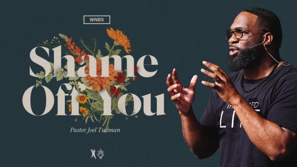 Shame Off You - Pastor Joel Tudman (Sermon Notes + Pdf) Photo September 18, 2021