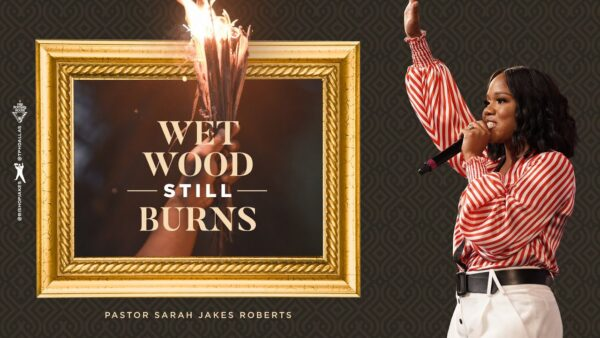 Txt. Wet Wood Still Burns - Pastor Sarah Jakes Roberts (Free Mp3 Download) Photo September 18, 2021