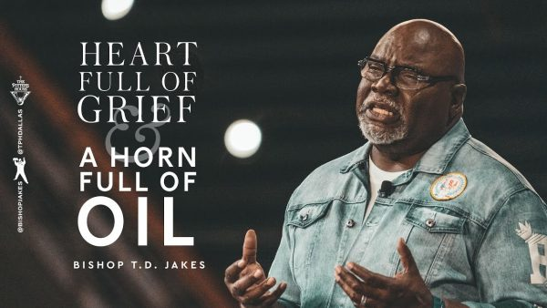 (Download) Heart Full Of Grief And A Horn Full Of Oil! - Bishop T.d. Jakes (Sermon Notes + Pdf) Photo August 5, 2021