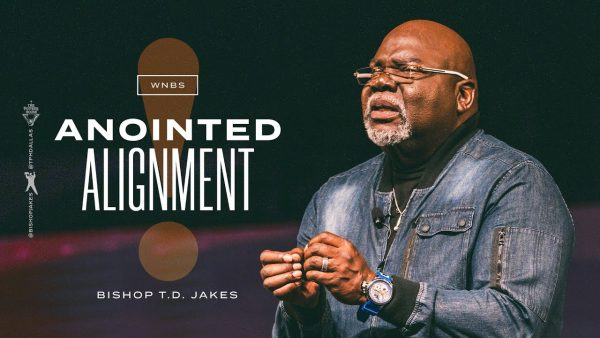 Sermon Note: Anointed Alignment - Bishop T.d. Jakes (August 2021) Photo August 5, 2021