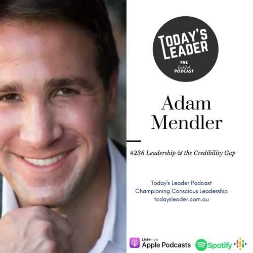 236 Adam Mendler -Leadership & the Credibility Gap