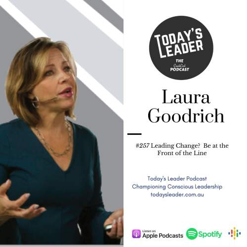 257 Laura Goodrich - Leading Change?  Be at the Front of the Line