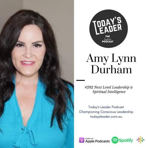282 Amy Lyn Durham - Next Level Leadership is Spiritual Intelligence