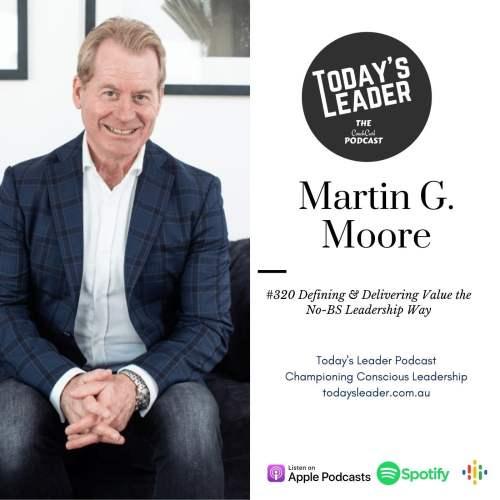 #320 Martin G Moore - Defining & Delivering Value The No BS Leadership Way