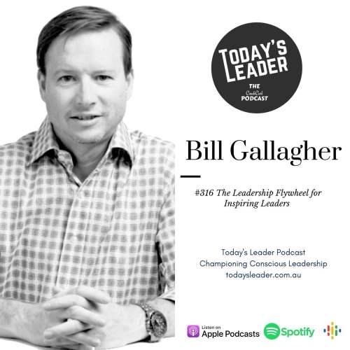 #316 Bill Gallagher - The Leadership Flywheel for Inspiring Leaders