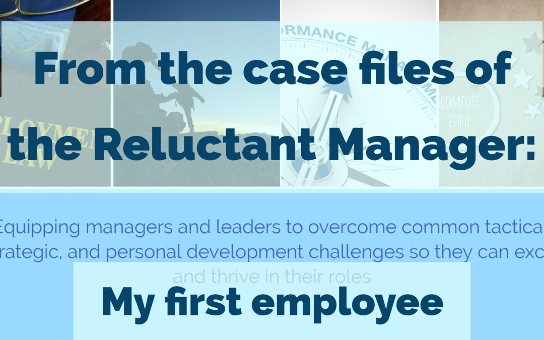 From the case files of the reluctant manager: My first employee