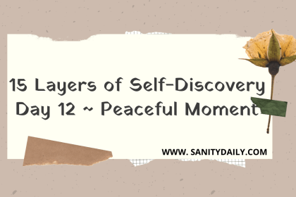 15 Layers of Self-Discovery   Day 12   Peaceful Moments