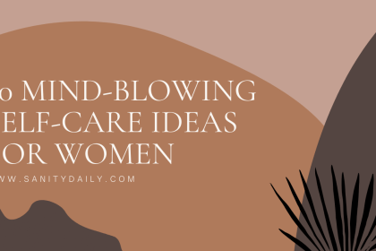 20 Mind-Blowing Self-Care Ideas For Women-A Complete Recipe for Mental Well-being