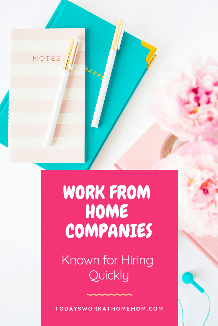 Work from home companies known to hiring quickly.