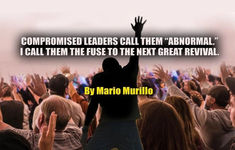 """COMPROMISED LEADERS CALL THESE CHRISTIANS """"ABNORMAL."""" I CALL THEM THE FUSE TO THE NEXT REVIVAL"""