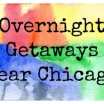 Overnight Getaways: Fun Spots Within 100 Miles of Chicago