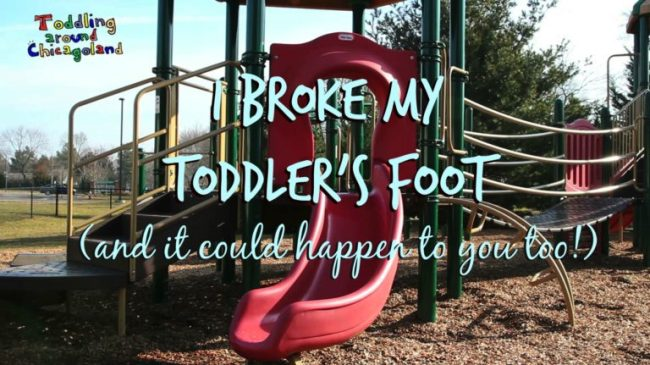 I Broke My Toddler's Foot - Toddling Around Chicagoland