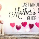 Last Minute Mother's Day Guide