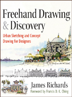 Freehand Drawing and Discovery: Urban Sketching and Concept Drawing for Designers By: James Richards